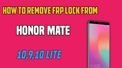 How to remove frp lock from honor mate 10,9,10 lite
