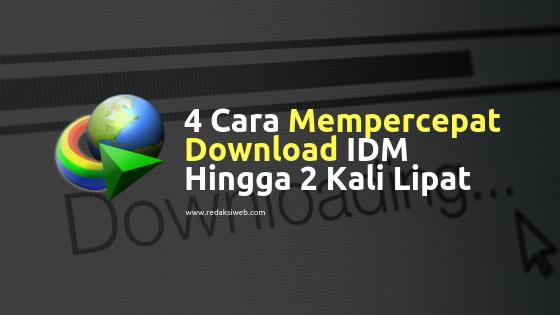 4 Cara Mempercepat Download IDM Hingga 2 Kali Lipat [Maksimal Speed]