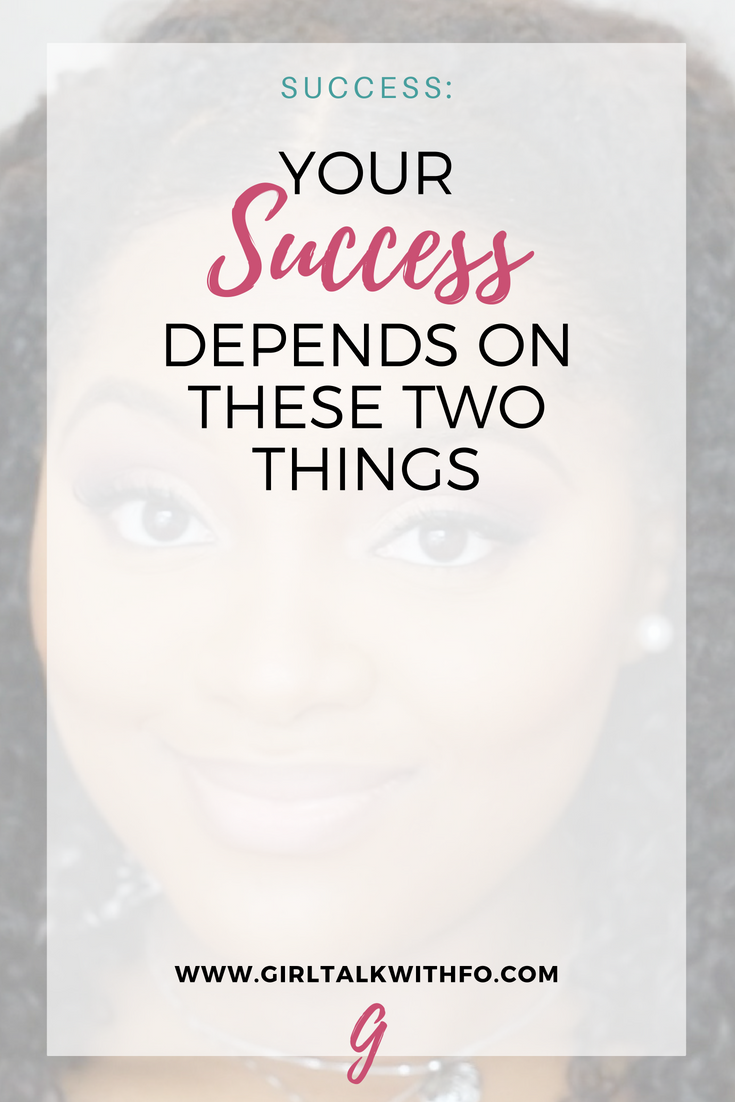 Your Success Depends on these 2 Things...