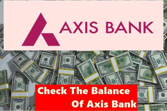 How To Check The Balance Of Axis Bank Account From Mobile