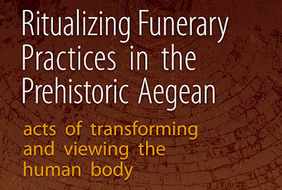 Ritualizing Funerary Practices in the Prehistoric Aegean