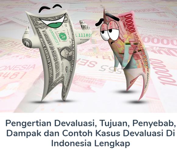 Materi Pengertian Devaluasi Beserta Tujuan, Penyebab, Dampak dan Contoh Kasus Devaluasi Di Indonesia Terlengkap
