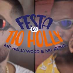 Baixar Música Festa do Tio Holly - MC Hollywood e MC Kekel Mp3