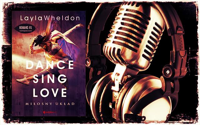"""""""Dance, sing, love. Miłosny układ"""" Layla Wheldon [PRZEDPREMIEROWO]"""