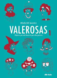 Valerosas: mujeres que solo hacen lo que ellas quieren / Penélope Bagieu.