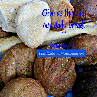 Give us this day our daily bread (Matthew 6:11)