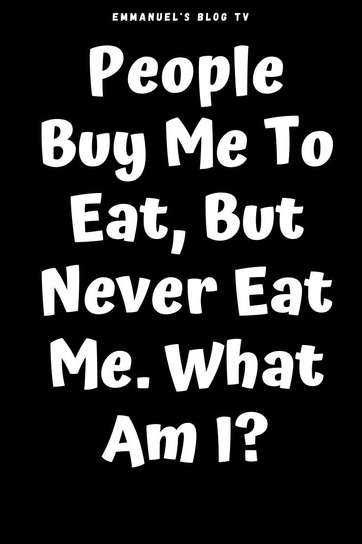 People Buy Me To Eat, But Never Eat Me. What Am I?