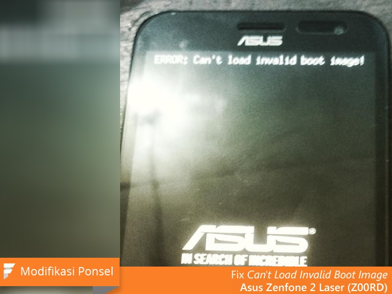 Fix Can't Load Invalid Boot Image Asus Zenfone 2 Laser (Z00RD)