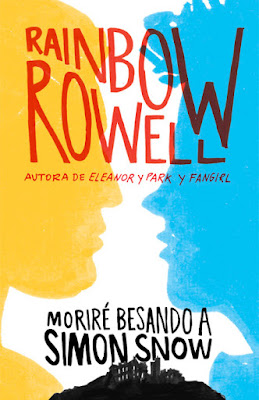 OFF TOPIC : LIBRO - Moriré besando a Simon Snow Rainbow Rowell (Alfaguara - 9 Junio 2016) NOVELA JUVENIL - LITERATURA Edición papel & digital ebook kindle Comprar en Amazon España