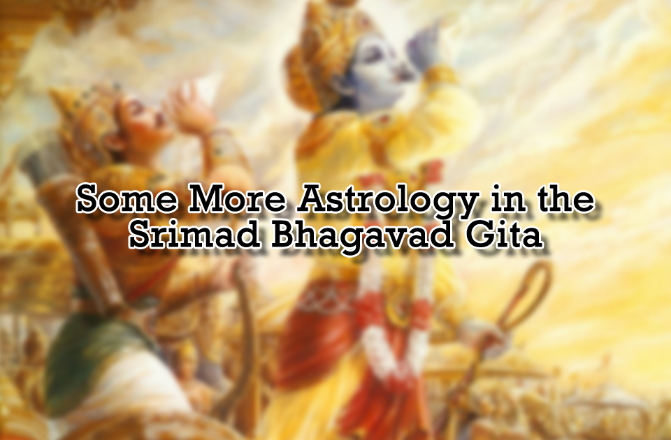 Some More Astrology in the Srimad Bhagavad Gita