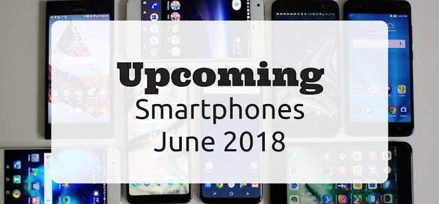10 Upcoming Smartphones In June 2018; Exciting Releases Lined Up!