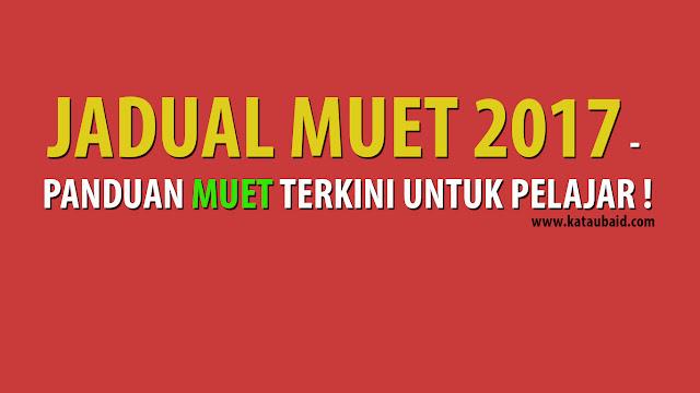 JADUAL MUET 2017 - PANDUAN MUET TERKINI UNTUK PELAJAR !