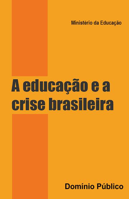 A educação e a crise brasileira - Ministério da Educação