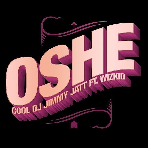 FRESH MP3: DJ Jimmy Jatt - Oshe ft. Wizkid