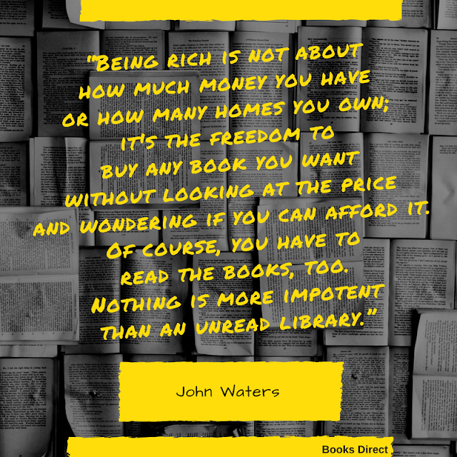 """Being rich is not about how much money you have or how many homes you own; it's the freedom to buy any book you want without looking at the price and wondering if you can afford it. Of course, you have to read the books, too. Nothing is more impotent than an unread library."" ~ John Waters, Role Models"
