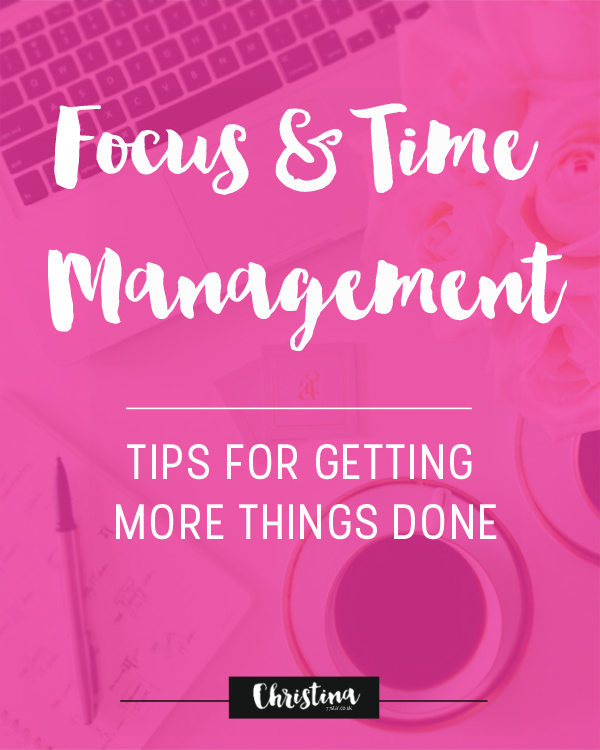 Focus and Time Management - Tips for managing your time and getting more things done -- christina77star.co.uk