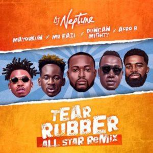 "[Lyrics] DJ Neptune – ""Tear Rubber (All Star Remix)"" ft. Mayorkun, Mr Eazi, Duncan Mighty & Afro B"