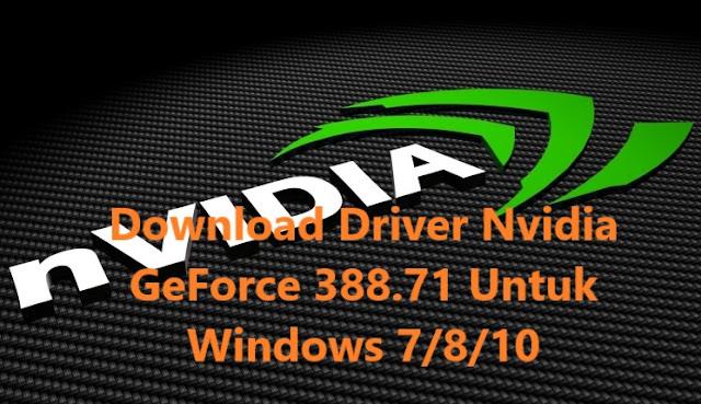 Download Driver Nvidia GeForce 388.71 Untuk Windows 7/8/10