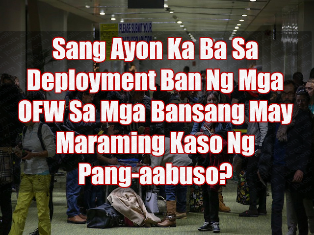 "Senators are urging President Duterte to make  the ban on the deployment of Filipino housemaids to Kuwait permanent and expand the ban to countries with high number of cases of abuse and maltreatment committed against the Overseas Filipino Workers.  Sen. Cynthia Villar said that the government should strictly impose a permanent ban on countries most particularly in the Middle East, with recorded a high incidence of abuse of OFWs, particularly household service workers.  ""The government knows these countries that are abusive to our domestic helpers so let's not send them there because they'll be victimized,"" Villar said.  She said the ""culture"" in certain Middle East countries is ""really different"" so the deployment of Filipino household workers there often pose problems for their families and the government.  The senator said 80 percent of the problematic cases handled by the Department of Labor and Employment (DOLE) and other concerned agencies involve overseas Filipino household service workers.  ""If they (Filipino domestic workers) are not deployed, then 80 percent of the government's problem on OFWs (overseas Filipino workers) are gone,"" Villar said.  She expressed support for Duterte's deployment ban on Kuwait.  Detained Sen. Leila de Lima called on the Duterte administration to provide measures for the integration of hundreds of OFWs displaced due to the continued diplomatic row between Qatar and its neighboring countries.  De Lima said the DOLE and the Department of Foreign Affairs (DFA) should swiftly implement their contingency plans to assist OFWs and their families in the Philippines.    ""The government should ensure that OFWs would be assisted in finding decent jobs back home or other overseas destinations, if not help them set up business and livelihood in the country,"" she said.  Sen. Sherwin Gatchalian noted that Kuwait and Saudi Arabia appeared to have the most number of recorded cases of abuse of OFWs.  Gatchalian pushed for bilateral agreements between the government and host countries to protect OFWs. Existing pacts should be reviewed, he said.  Sponsored Links  He noted professionals who work in the Middle East are less prone to abuse so the government should only ban sending Filipino women to work as domestic helpers abroad.  Vice President Leni Robredo is pushing for the immediate signing of the bilateral agreement between the Philippines and Kuwait that seeks to increase protection of Filipino workers in the Gulf nation.  Robredo also backed yesterday Duterte's decision to impose a deployment ban on Kuwait following reports of abuses against Filipino household workers in the country.  Robredo, however, underscored the importance of the pending bilateral agreement, which she hopes would be signed by the two governments when Duterte's visit to Kuwait pushes through.  The Vice President noted that while repatriation has begun for OFWs there, measures must be in place to protect more than 250,000 Filipinos who may still wish to continue working there.  ""I hope his visit will put pressue on the Kuwait government to sign it,"" Robredo said in her weekly program BISErbisyong Leni over radio dzXL.  ""Because even if there's deployment ban and repatriation, the reality is there are some Filipinos, who have not experienced abuses, who wouldn't want to go home because they are thinking of their employment. So we need to ensure that Filipinos who will stay in the country will really be protected,"" she said.   Kuwait has invited Duterte for a visit amid issues involving the treatment of Filipino domestic helpers in the country.  Earlier, Labor Secretary Silvestre Bello III said Kuwait Ambassador Saleh Ahmad Althwaikh, who has met recently with the President in Malacañang, has committed to help expedite the signing of the agreement.  Overseas Workers Welfare Administration chief Hans Cacdac, who was Robredo's guest in her radio program yesterday, said a draft of the bilateral agreement for OFWs' protection has been sent to the Kuwaiti government, which is now awaiting its signing.  Cacdac also said the Kuwaiti government's invitation to Duterte is ""one of the indicators"" of talks over such agreement.  Robredo said the suspension of OFW deployment to Kuwait is a ""strong response"" to reports of violence against Filipino workers.  A body of a missing Filipino household worker was recently discovered inside a freezer in an abandoned apartment in Kuwait City.  ""I think the President did the right thing. It's really a strong statement amid the violence committed against Filipino domestic helpers there,"" Robredo said.    Advertisements  Read More:  Body Of Household Worker Found Inside A Freezer In Kuwait; Confirmed Filipina  Senate Approves Bill For Free OFW Handbook    Overseas Filipinos In Qatar Losing Jobs Amid Diplomatic Crisis—DOLE How To Get Philippine International Driving Permit (PIDP)    DFA To Temporarily Suspend One-Day Processing For Authentication Of Documents (Red Ribbon)    SSS Monthly Pension Calculator Based On Monthly Donation    What You Need to Know For A Successful Housing Loan Application    What is Certificate of Good Conduct Which is Required By Employers In the UAE and HOW To Get It?    OWWA Programs And Benefits, Other Concerns Explained By DA Arnel Ignacio And Admin Hans Cacdac   ©2018 THOUGHTSKOTO  www.jbsolis.com   SEARCH JBSOLIS, TYPE KEYWORDS and TITLE OF ARTICLE at the box below"