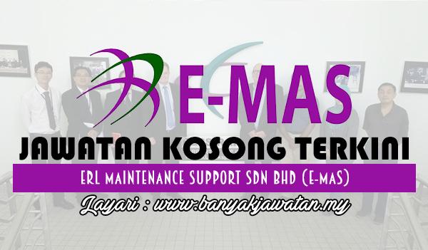Jawatan Kosong 2017 di ERL Maintenance Support Sdn Bhd (E-MAS) www.banyakjawatan.my