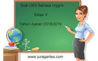 Contoh Soal UKK / UAS 2 Bahasa Inggris Kelas 5 Terbaru Tahun 2018/2019