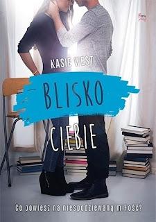 """""""Blisko Ciebie"""" Kasie West"""
