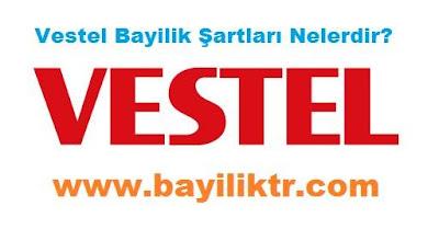 Vestel Bayilik Şartları