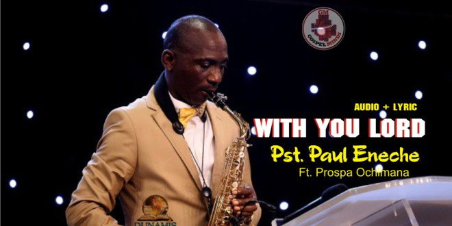 DOWNLOAD AUDIO+LYRICS:: With You Lord – Pastor Paul Eneche