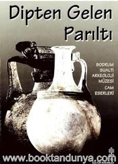 Aynur Özet - Dipten Gelen Parıltı Bodrum Sualtı Arkeoloji Müzesi Cam Eserleri