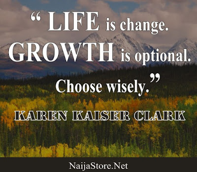 LIFE is change. GROWTH is optional. Choose wisely