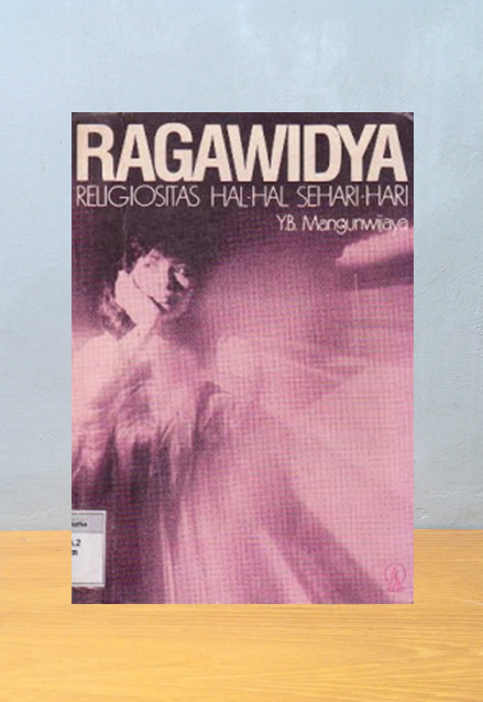 RAGAWIDYA: RELIGIOSITAS HAL-HAL SEHARI-HARI, Y.B. Mangunwijaya