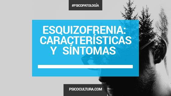 Características y síntomas de la esquizofrenia