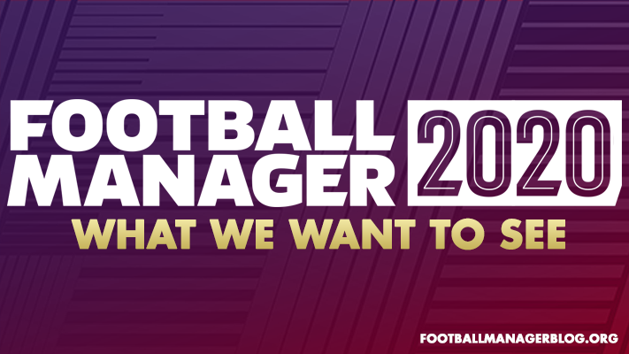 Football Manager 2020 Features Wishlist