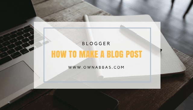 how to make a blog post with all steps and complete tutorial from A to Z
