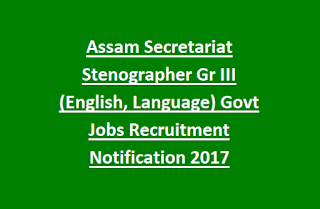 Assam Secretariat Stenographer Gr III (English, Language) Govt Jobs Recruitment Notification 2017