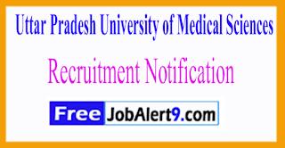 UPUMS Uttar Pradesh University of Medical Sciences Recruitment Notification 2017 Last Date 25-06-2017