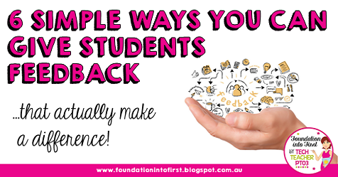 6 Simple and effective ways you can give students feedback that actually make a difference. Monitory tasks and summative assessment for primary school teachers. #foundationintofirst #feedback #students #earlyyears #primary