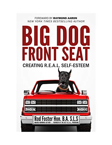 Big Dog Front Seat: Creating R.E.A.L. Self-Esteem by Rod Foster