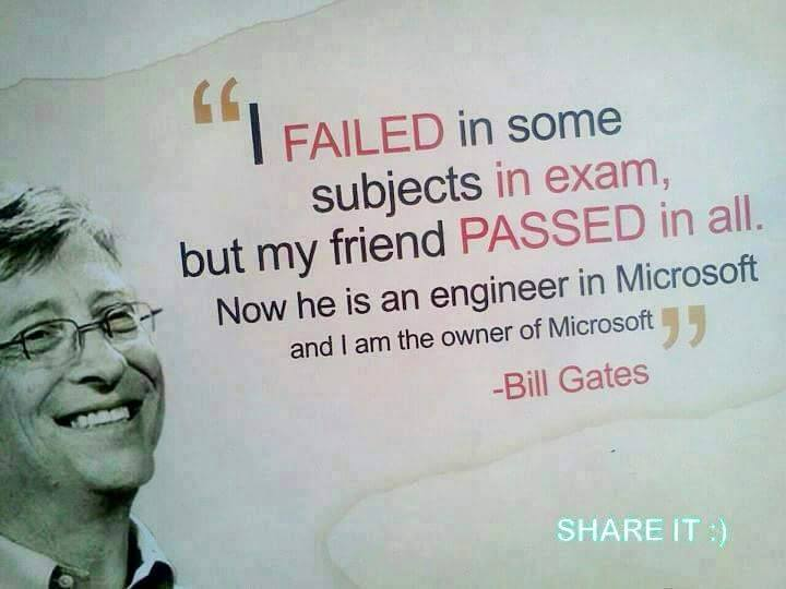 I FAILED in some subjects in exam..... -Bill Gates