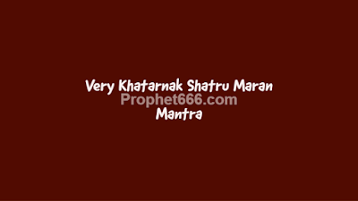Very Dangerous Shatru Maran Mantra