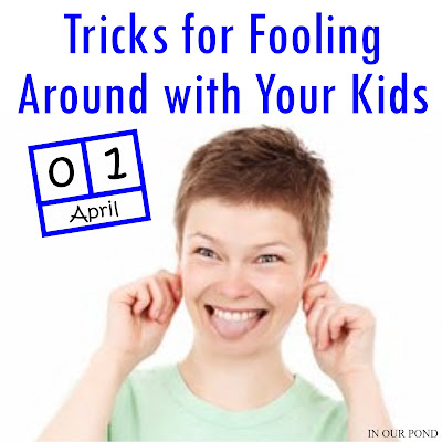 Tricks for Fooling Around with Your Kids from In Our Pond  #aprilfoolsday #tricks #foolsday #aprilfools #april1 #kidfriendly #diy