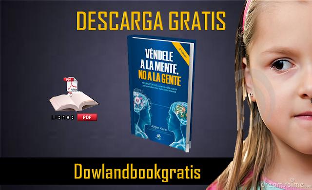 VENDELE A LA MENTE NO A LA GENTE DE Jürgen Klaric PDF GRATIS