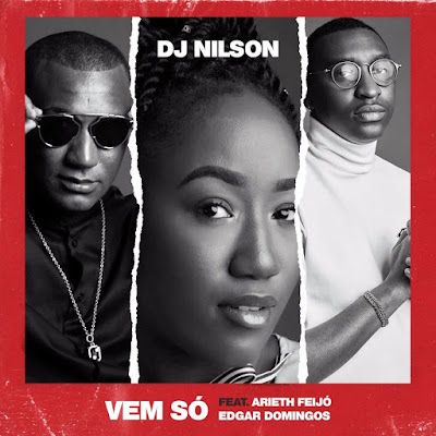 Dj Nilson - Vem Só (feat. Arieth Feijó & Edgar Domigos) [Kizomba] 2019 | Download Mp3