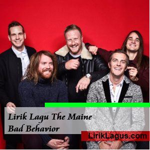 Lirik Lagu The Maine - Bad Behavior