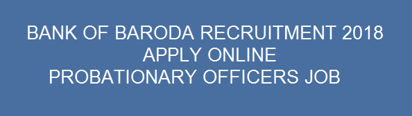 Latest Bank Jobs, Bank Of Baroda PO Recruitment 2018 | Apply Online for 600 Probationary Officer Posts.