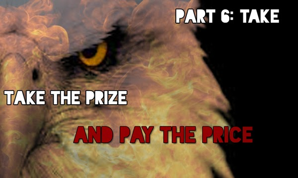 Part 6: TAKE - Take The Prize And Pay The Price