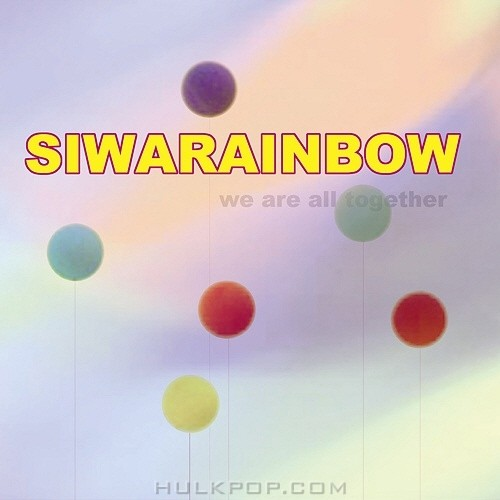 SiwaRAINBOW – We Are All Together