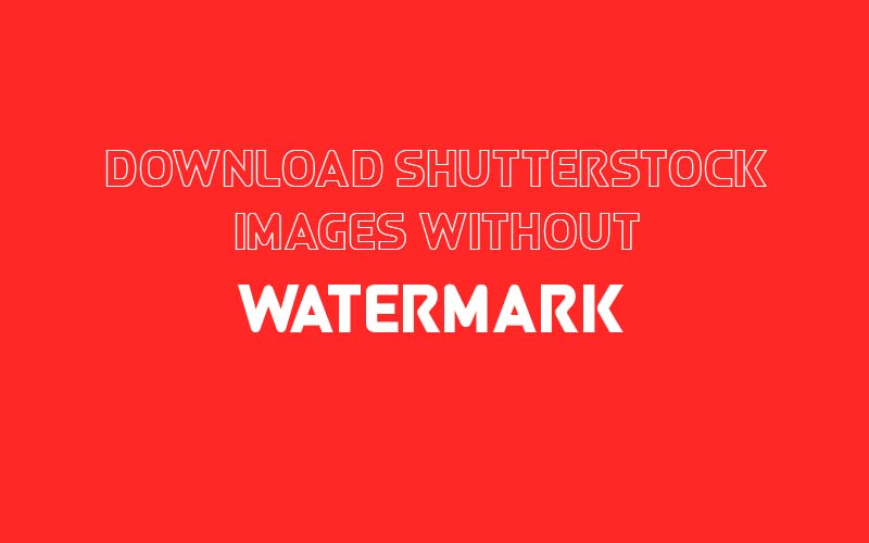 Legally Download Shutterstock Images Without Watermark 2018
