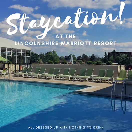 Staycation at the Lincolnshire Marriott Resort