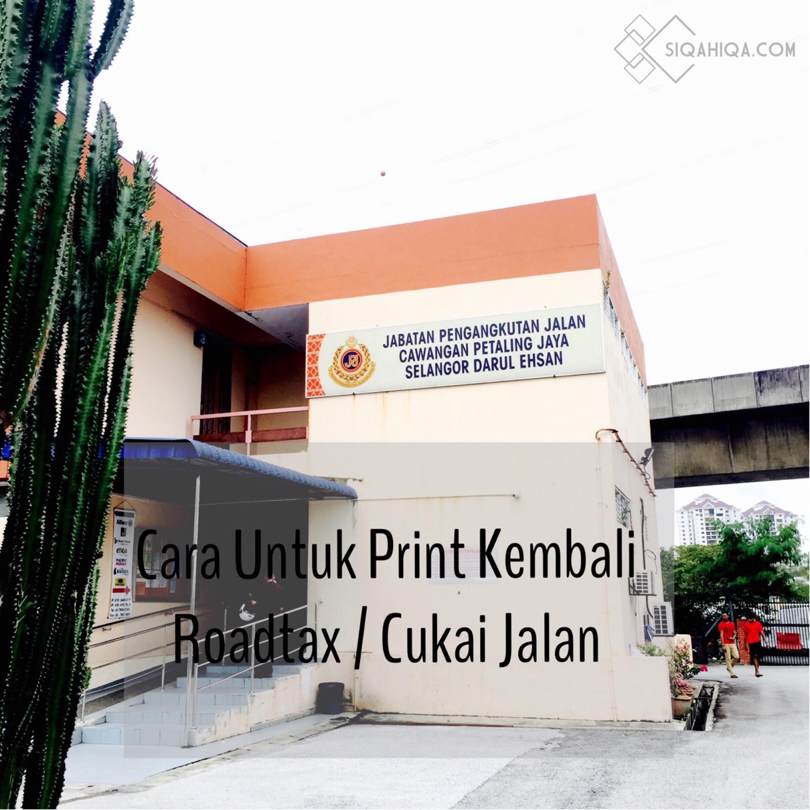 Cara Untuk Print Kembali Roadtax / Cukai Jalan